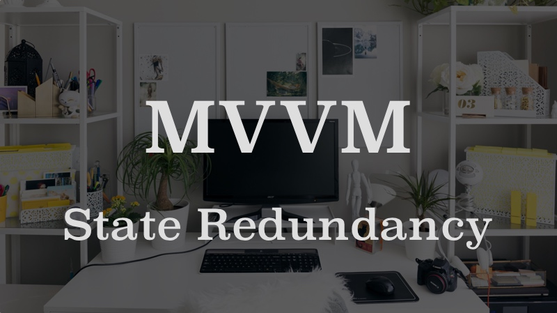 Fighting state redundancy in Model-View-ViewModel